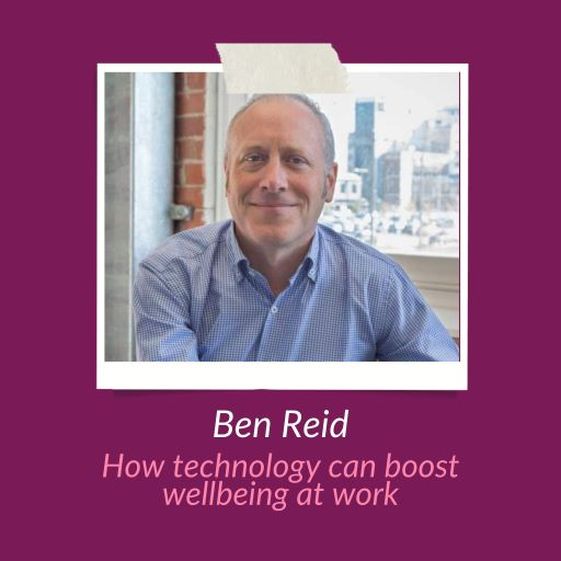Ben Reid - technology and wellbeing at work